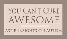 You can't cure AWESOME - rants and insight on autism
